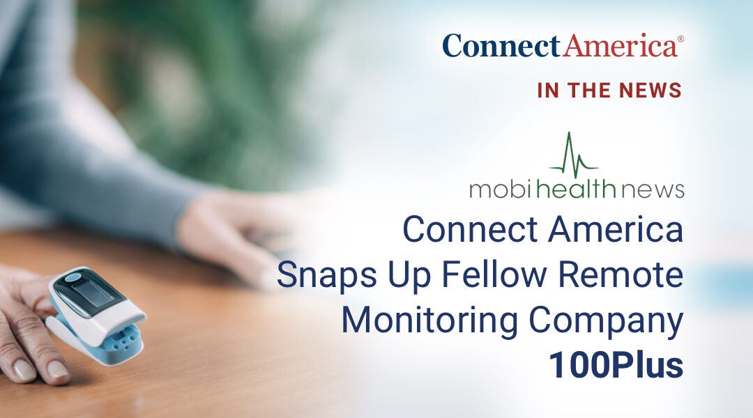 Connect America Snaps Up Fellow Remote Monitoring Company 100Plus