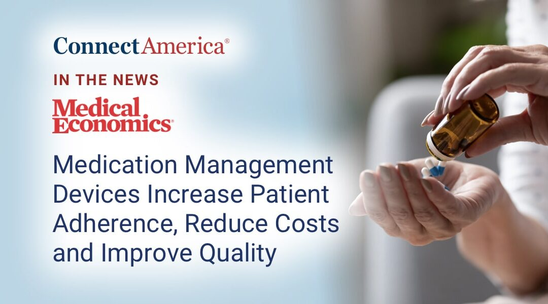 Medication Management Devices Increase Patient Adherence, Reduce Costs and Improve Quality