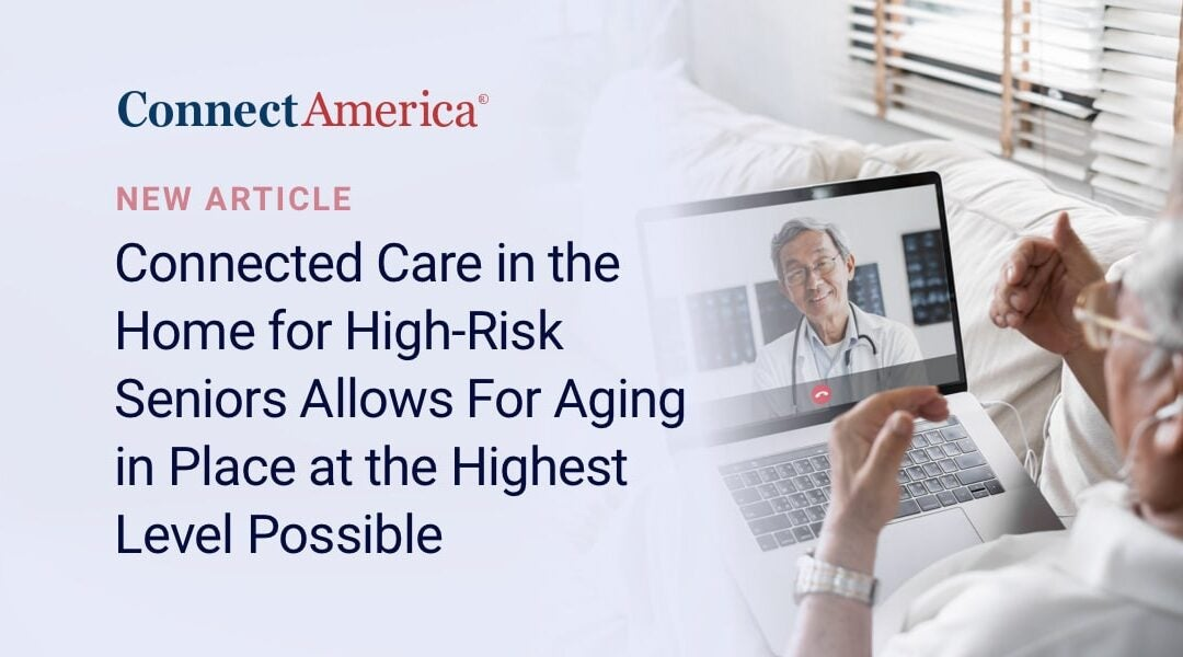 Connected Care in the Home for High-Risk Seniors Allows For Aging in Place at the Highest Level Possible